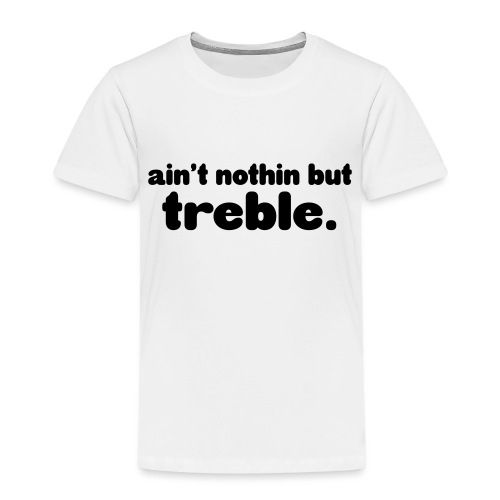 ain't notin but treble - Premium T-skjorte for barn