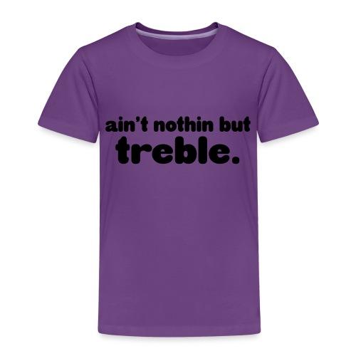 Ain't notin but treble - Kids' Premium T-Shirt