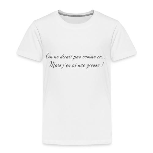 J'en ai une grosse - T-shirt Premium Enfant