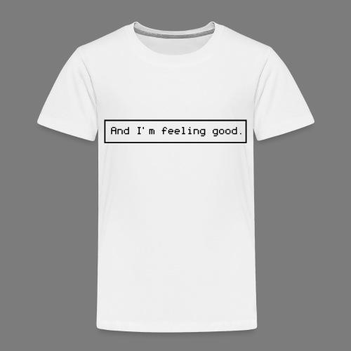 And I'm feeling good. - Maglietta Premium per bambini