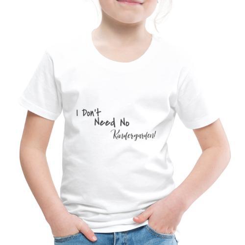 My Maisie - I dont need no Kindergarden - Kinder Premium T-Shirt