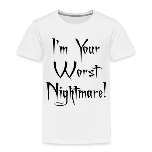 I'm Your Worst Nightmare - Kids' Premium T-Shirt