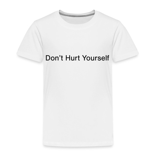 Don't Hurt Yourself - Kids' Premium T-Shirt
