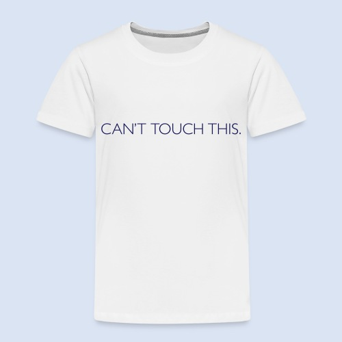 Can't Touch This. - Kinder Premium T-Shirt