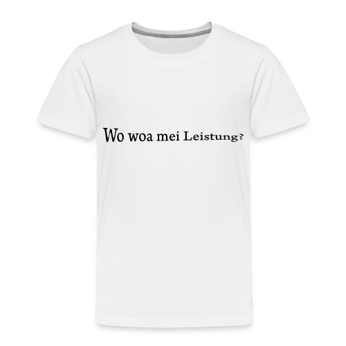 Wo war mei Leistung? - Kinder Premium T-Shirt