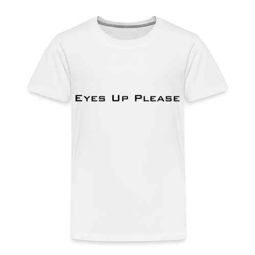 eyes_up_please - Kids' Premium T-Shirt
