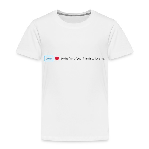 Love - Be the first of your friends to love me - Kids' Premium T-Shirt