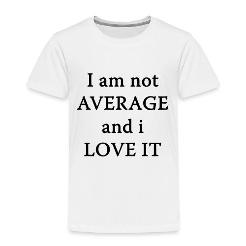 Not AVERAGE and i LOVE IT - Kids' Premium T-Shirt