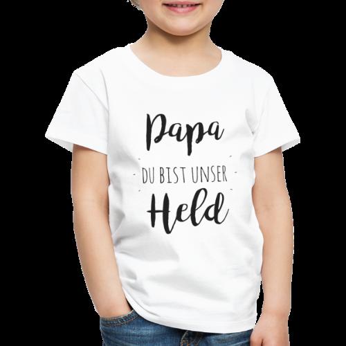Papa du bist unser Held - Kinder Premium T-Shirt