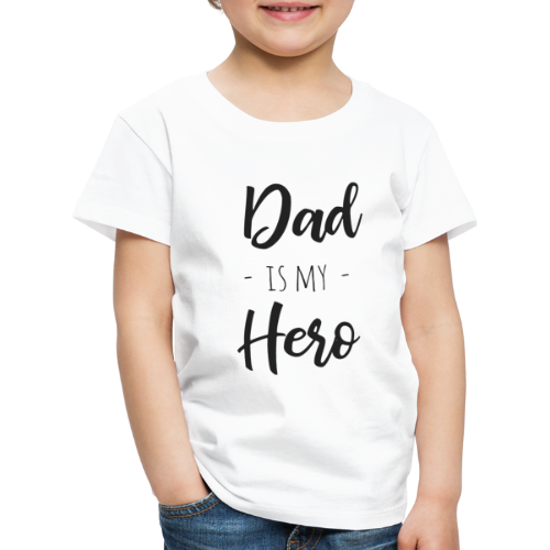 Dad is my hero - Kinder Premium T-Shirt