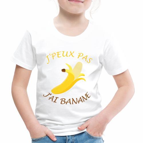 J'peux pas, j'ai banane - T-shirt Premium Enfant