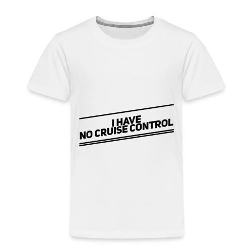 no cruise control - Kinder Premium T-Shirt