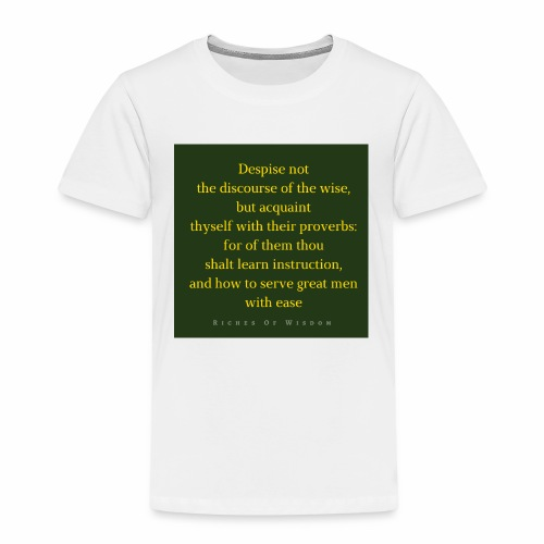 Despise not the discourse of the wise but acquain - Kids' Premium T-Shirt
