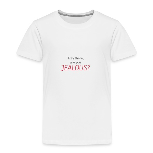 Hey there, are you JEALOUS? - Kinder Premium T-Shirt