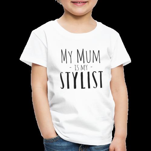 My mum is my Stylist - Kinder Premium T-Shirt