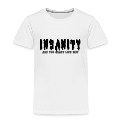 Insanity, Are you as crazy as me? - Kids' Premium T-Shirt