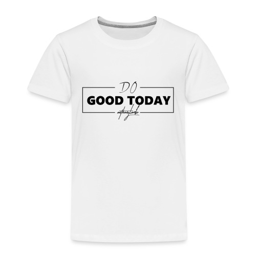 Do Good Today - Kids' Premium T-Shirt