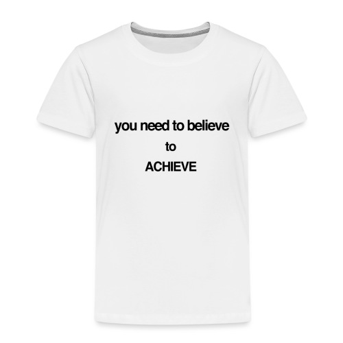 you need to believe - Kids' Premium T-Shirt