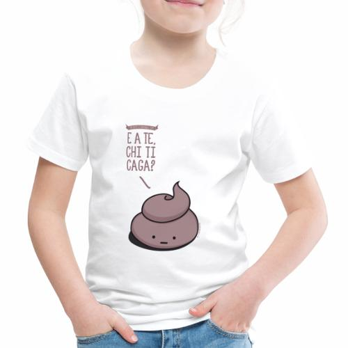 E a te, chi ti caga? - Maglietta Premium per bambini