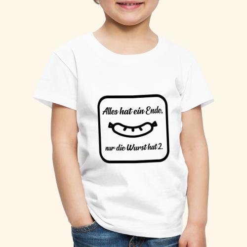 Alles hat ein Ende, nur die Wurst hat 2. - Kinder Premium T-Shirt