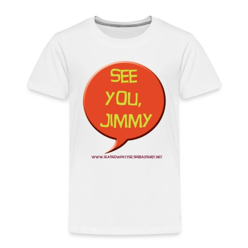See you, Jimmy - Kids' Premium T-Shirt