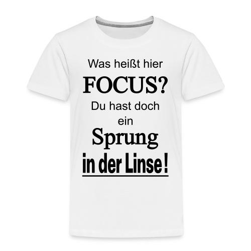 Was heißt hier Focus? Du hast Sprung in der Linse! - Kinder Premium T-Shirt