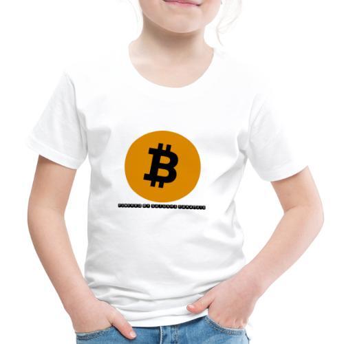 Bitcoin powered by Satoshi Nakamoto - Kinder Premium T-Shirt
