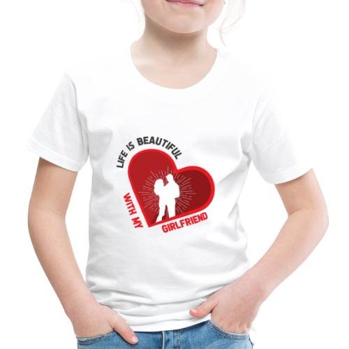 Das Leben mit meiner Freundin ist schön - Kinder Premium T-Shirt