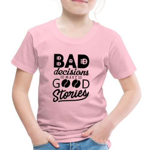 Schlechte Entscheidungen machen gute Geschichten - Kinder Premium T-Shirt