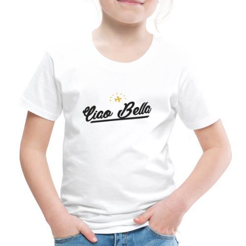 Ciao Bella, hallo Schönheit - Kinder Premium T-Shirt