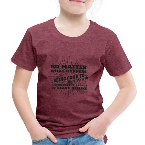 Egal was passiert, Sei gut zu anderen Leuten - Kinder Premium T-Shirt