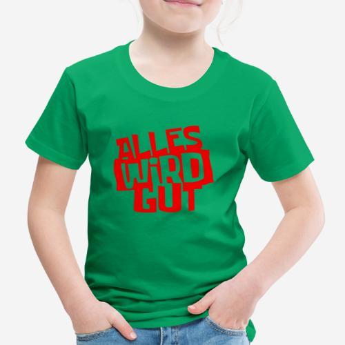 ALLES WIRD GUT - Kinder Premium T-Shirt