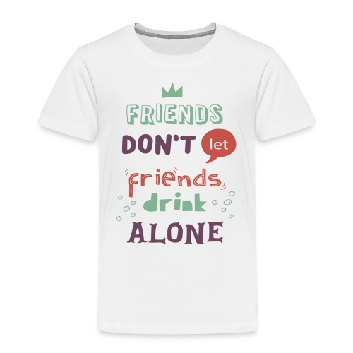 friendsdontletfriendsdrin - Kids' Premium T-Shirt