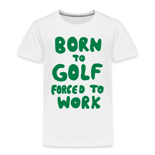 born to golf forced to work - Kinder Premium T-Shirt