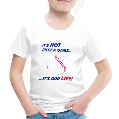 Baseball is our life - Kids' Premium T-Shirt