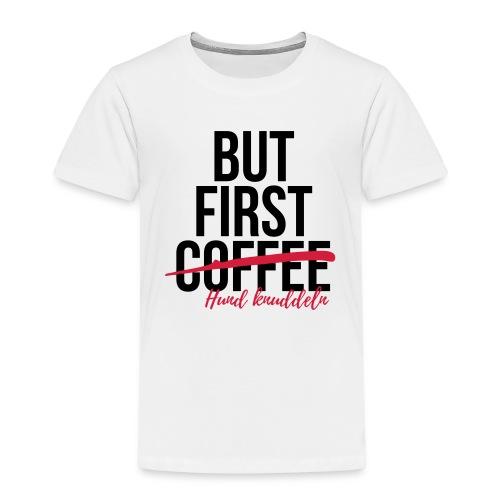 But first Coffee - Hund k - Kinder Premium T-Shirt