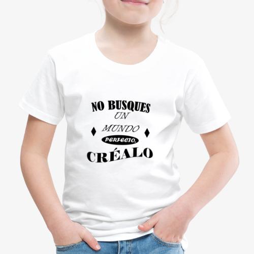 NO BUSQUES UN MUNDO PERFECTO, CRÉALO - Camiseta premium niño