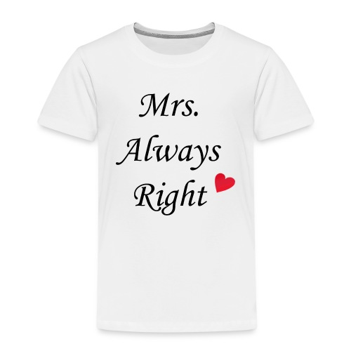 Mrs. Always Right - Kinder Premium T-Shirt
