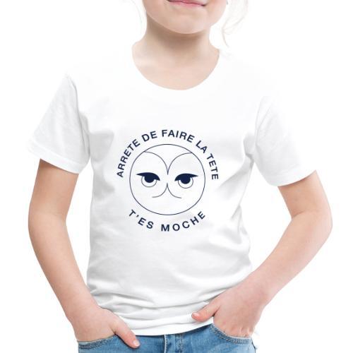 Arrête De Faire La Tête, T'es Moche - T-shirt Premium Enfant