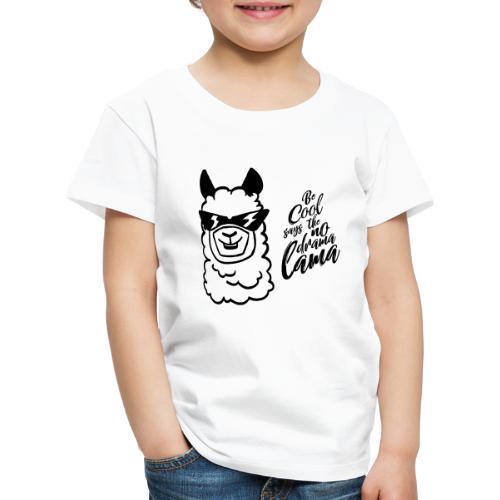 be cool says to the no drama lama - Kinder Premium T-Shirt