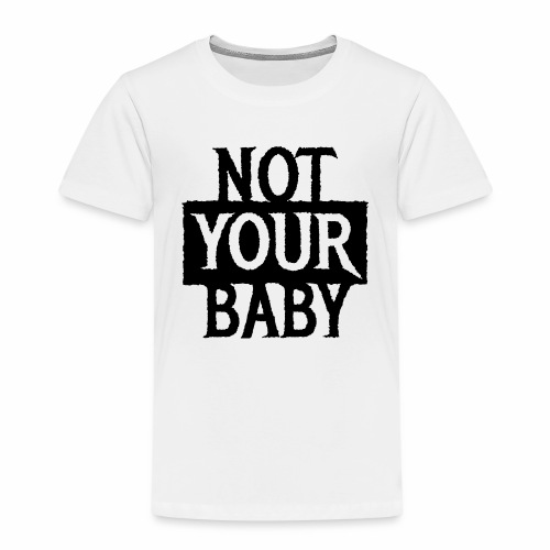 NOT YOUR BABY - Coole Statement Geschenk Ideen - Kinder Premium T-Shirt