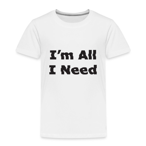 I'm All I Need - Kids' Premium T-Shirt