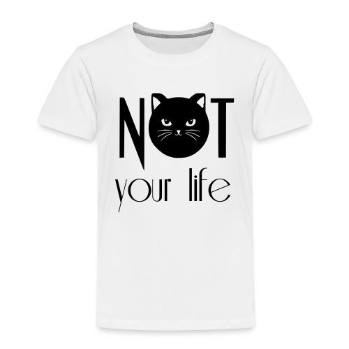 NOT your life - Kinder Premium T-Shirt