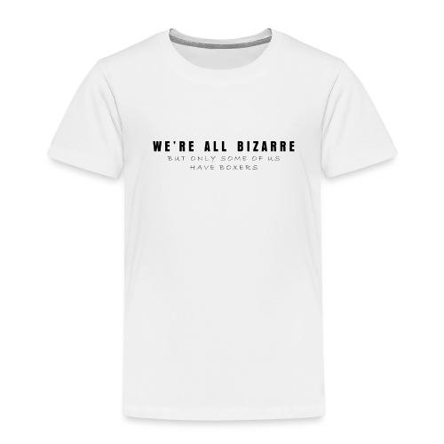 We're all bizarre - Koszulka dziecięca Premium
