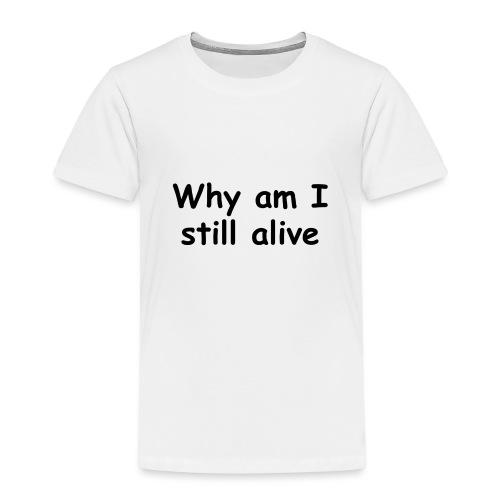Why am I still alive Pin - Kids' Premium T-Shirt