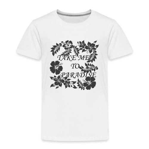 Take me to Paradise - Kinder Premium T-Shirt