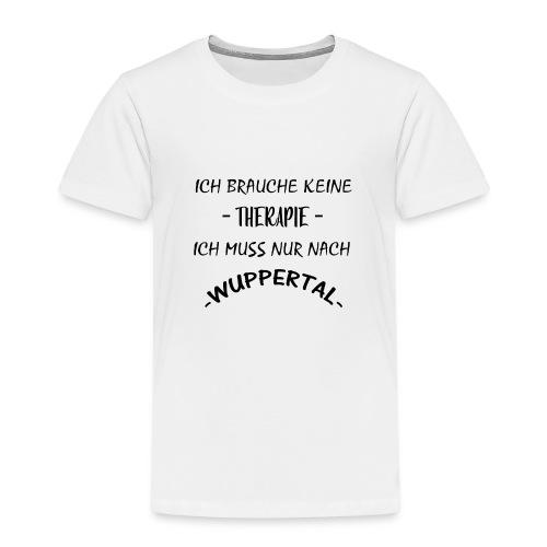 Ich brauche keine Therapie...Wuppertal - Kinder Premium T-Shirt