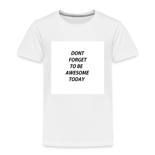 Dont Forget To Be Awesome Today Design - Kinder Premium T-Shirt