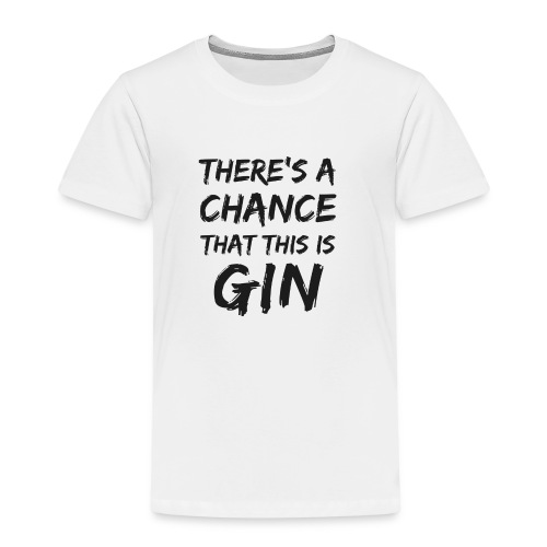 GIN   There's a Chance - Kinder Premium T-Shirt
