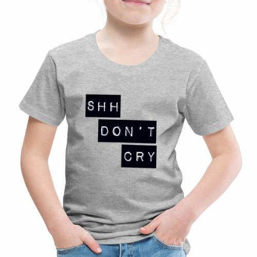 Shh dont cry - Kids' Premium T-Shirt